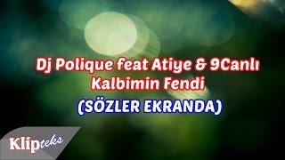 DJ Polique ft Atiye & 9Canlı - Kalbimin Fendi (SÖZLER EKRANDA)