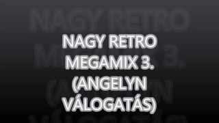 NAGY RETRO MEGAMIX 3.HAMAROSAN!