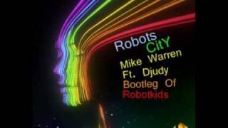 Robots CiTy - Mike Warren ft.Djudy Bootleg Of Robokids