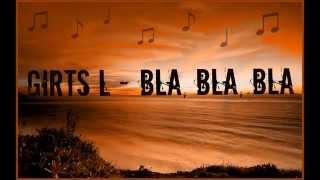 Ģirts L - Bla, Bla, Bla