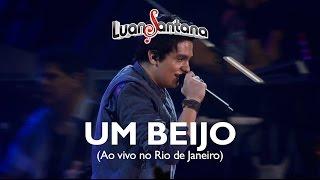 Luan Santana - Um beijo - DVD Ao Vivo no Rio de Janeiro [Vídeo Oficial]