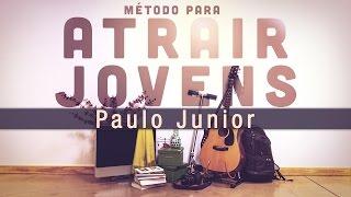 Métodos Para Atrair Jovens - Paulo Junior