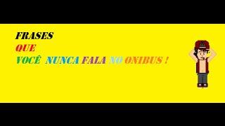 Habbo - Frases que Você Nunca Fala no Onibus !