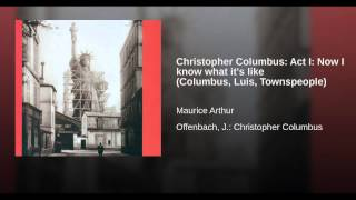 Christopher Columbus: Act I: Now I know what it's like (Columbus, Luis, Townspeople)