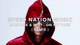 MoStack & Mist - On My Ones ( Speed Nation Music Remix )