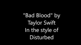 """Bad Blood"" by Taylor Swift (in the style of Disturbed) w/lyrics"