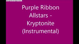 Purple Ribbon All Stars - Kryptonite (Instrumental Edit) (RARE)