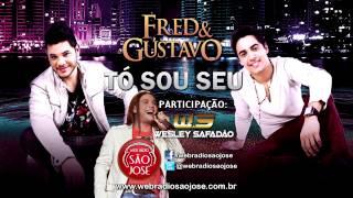 Fred e Gustavo - Tó Sou Seu (Part: Wesley Safadão | Lançamento TOP Sertanejo 2014 - Oficial)