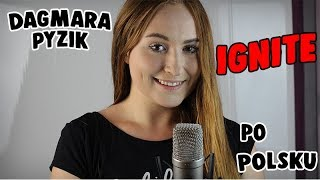 IGNITE - Alan Walker | POLSKA WERSJA/POLISH VERSION/PO POLSKU | Cover by Dagmara Pyzik