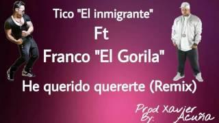 """Franco """"El Gorila"""" Ft Tico """"El Inmigrante"""" - He Querido Quererte @Xavierjal"""