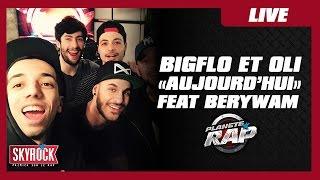 """BigFlo & Oli """"Aujourd'hui"""" feat. BeryWam en live #PlanèteRap"""
