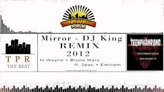 "DJ King - Lil Wayne Ft. Eminem, Bruno Mars, 2pac - Mirror ""Remix"""