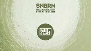 SNBRN Feat. Andrew Watt - Beat The Sunrise (Karibu & Wake Remix)