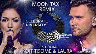 Koit Toome & Laura - Verona ( MOON TAXI REMIX) Eurovision Estonia 2017