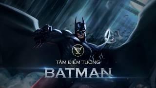 [Tâm Điểm Tướng] Batman - Sát thủ đi rừng bá đạo - Garena Liên Quân Mobile