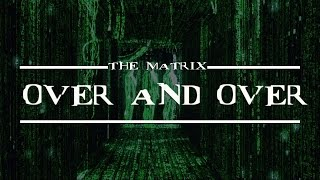 THE MATRIX - OVER AND OVER