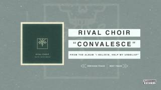 Rival Choir - I Believe, Help My Unbelief - Convalesce
