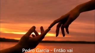 Pedro Garcia - Então vai