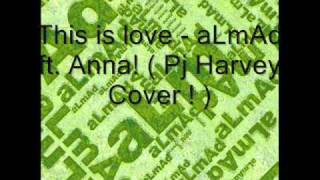 This is Love - aLmAd ft. Anna ( Pj Harvey Cover )