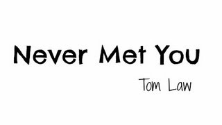 Never Met You Lyric Video // Tom Law - HD