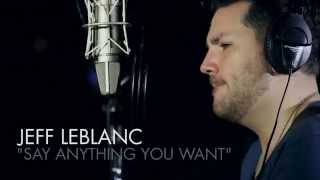 "Jeff LeBlanc - ""Say Anything You Want"" (Live In Studio)"