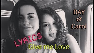 Give Me Love - Ed Sheeran - LYRICS (Day & Carol)
