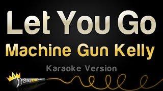 Machine Gun Kelly - Let You Go (Karaoke Version)