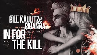 { IN FOR THE KILL } ♛ BILL KAULITZ ✘ RIHANNA