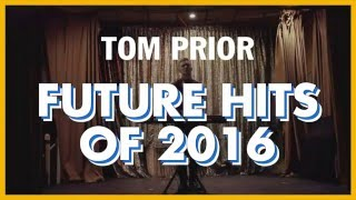 FUTURE HITS OF 2016 with Tom Prior #2