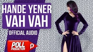 Hande Yener - Vah Vah - ( Official Audio )