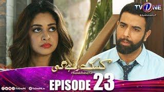 Kasak Rahay Ge | Episode 23 | TV One Drama