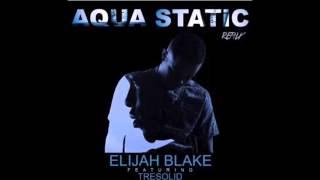 Elijah Blake Ft. TreSolid - Aqua Static Remix (Prod. by Trakmatik & Donnie Scantz)