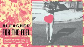 "Bleached - ""For The Feel"" (Official Audio)"