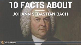 Bach - 10 facts about Johann Sebastian Bach | Classical Music History