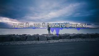 Jack Ü feat Aluna Gorge - To Ü (Ramzoid Remix)