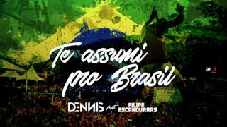 Dennis - Te Assumi Pro Brasil Feat. Filipe Escandurras (Áudio Oficial)