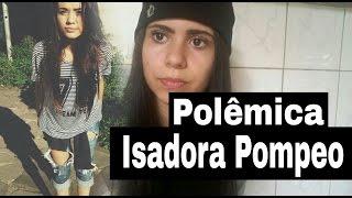 Polêmica - Isadora Pompeo !