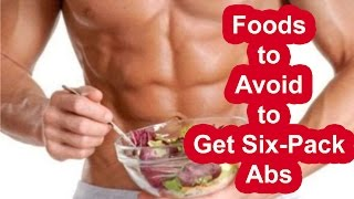 Foods to Avoid to Get Six-Pack Abs