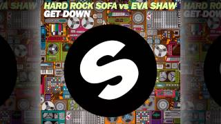 Hard Rock Sofa Vs. Eva Shaw - Get Down (Radio Edit) [Official]