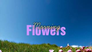 Morning Flowers -unknown writers round 7//top 3-
