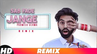 Sab Fade Jange (Remix) | Parmish Verma | DJ Harsh Sharma & Sunix Thakor  | Latest Remix Songs 2018