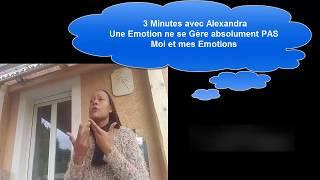 3 Minutes avec Alexandra Une Emotion Ne se Gere Absolument PAS