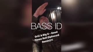 GriZ & Big G - Good Times Roll (Ephwurd Remix) [Bass House]
