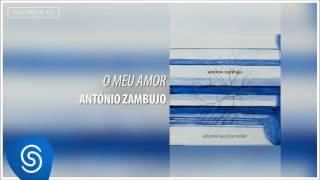 O Meu Amor - Antonio Zambujo (Álbum Até Pensei Que Fosse Minha)  [Áudio Oficial]