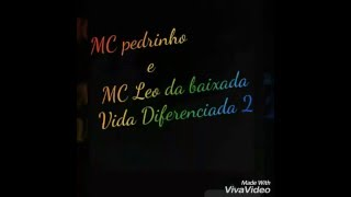 MC  Pedrinho e MC Leo da baixada Vida diferenciada