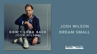 Josh Wilson - Dream Small (Official Audio)