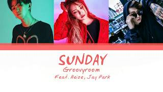 GroovyRoom (그루비룸) - Sunday (Feat. Heize , Jay Park) (Color Coded Han|Rom|Eng Lyrics)