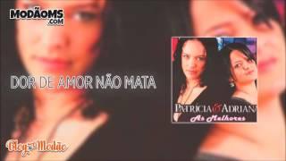Dor de amor não mata - Patrícia e Adriana