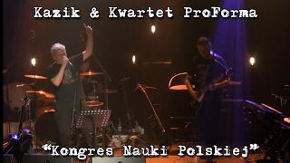 Kazik & Kwartet ProForma - Live. Kongres Nauki Polskiej (2017) ***PREMIERA***