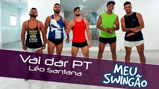 Vai dar PT - Léo Santana - coreografia Meu Swingão.